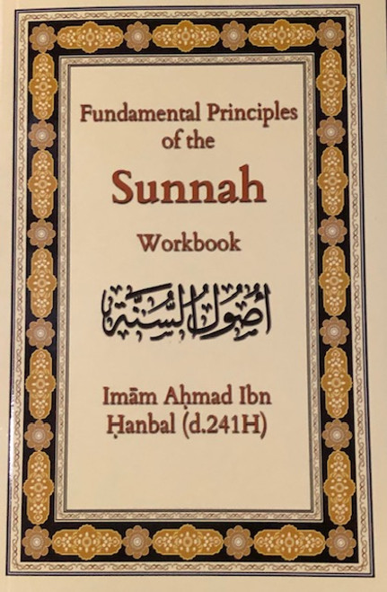 Fundamental Principles Of The Sunnah Workbook (Imam Ahmad Ibn Hanbal-d.241H) By Hikmah Publications
