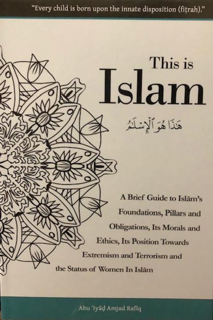This Is Islam (A Brief Guide To Islam's Foundations....) By Abu Iyaad Amjad Rafiq