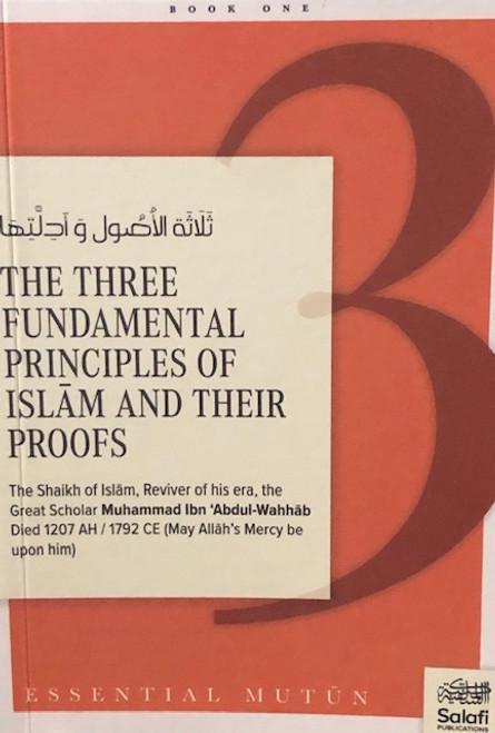 The Three Fundamental Principles Of Islam & Their Proofs By Shaykh Muhammad Ibn Abdul Wahhab (d.1207AH / 1792CE)