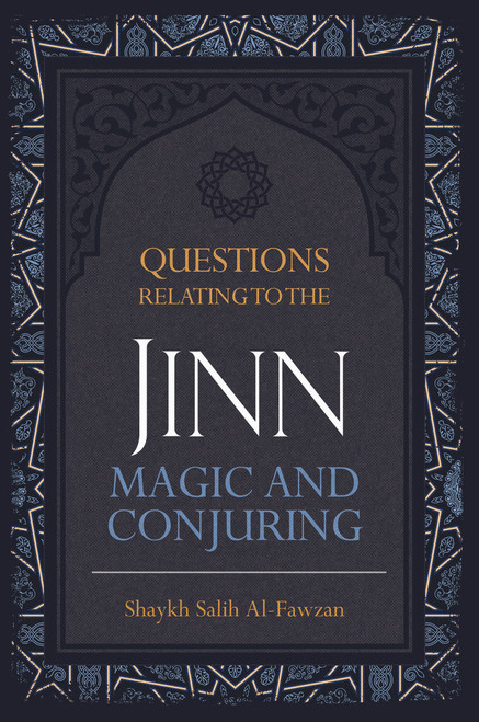 Questions Relating To The Jinn, Magic And Conjuring By Shaykh Saalih Al-Fawzaan