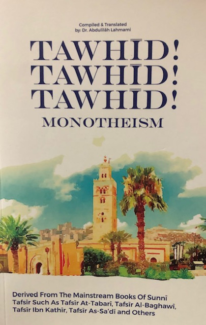 Tawhid! Tawhid! Tawhid Monotheism -Compiled & Translated By Dr.Abdulilah Lahmami