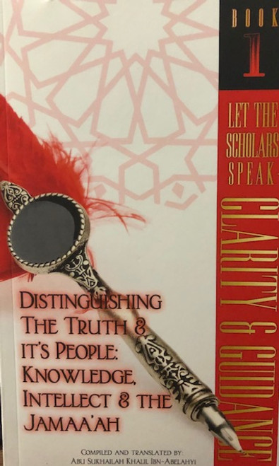 Distinguishing The Truth & It's People; Knowledge,Intellect & The Jamaa'ah /Book 1 By Taalib.com