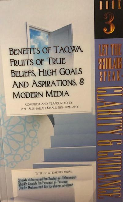 Benefits Of Taqwa,Fruits Of True Beliefs,High Goals & Aspirations & Modern Media /Book 3 By Taalib.Com