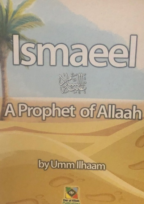 Ismaeel (A Prophet Of Allaah) By Dar Ul- Kitab Publications