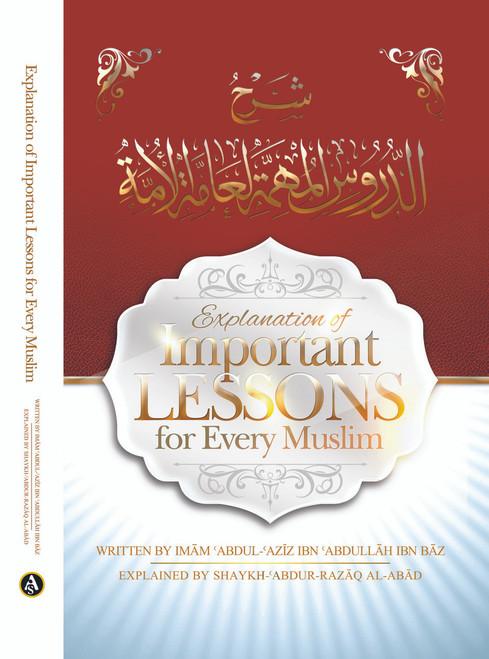 Explanation of Important Lessons For Every Muslim Written By Shaykh Abdul Aziz Bin Baz Explained By Shaykh Abdur Razzaq al-Abbaad / HardBack