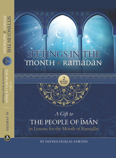 Sittings In The Month Of Ramadan & A Gift To The People Of Iman In Lessons For The Month Of Ramadan(HardBack) By Shaykh Saalih al-Fawzaan