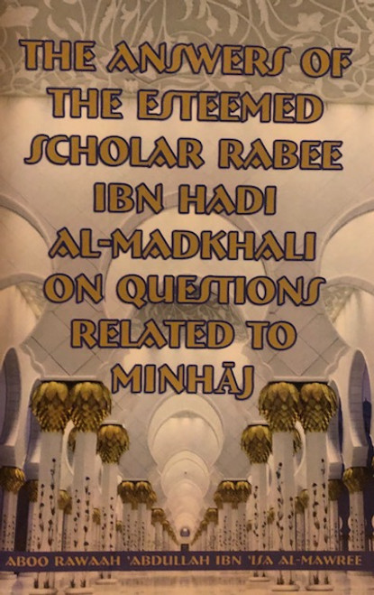 The Answers Of The Esteemed Scholar Rabee Ibn Hadi Al-Madkhali On Questions Related To Minhaj By Aboo Rawaah Abdullah Al-Mawree
