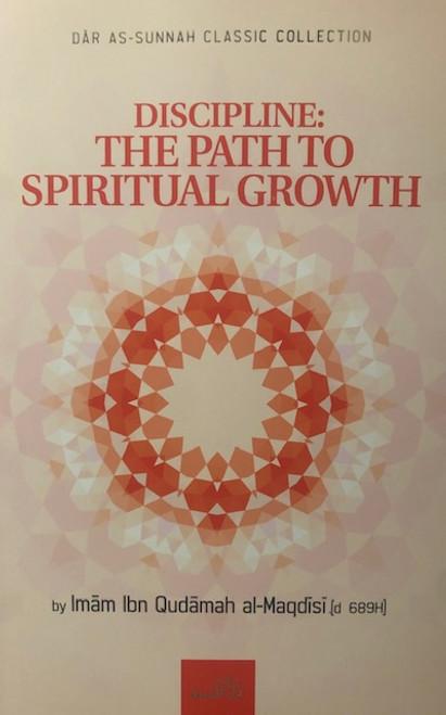 Discipline: The Path To Spiritual Growth By Imam Ibn Qudamah al-Maqdisi[d. 689H]