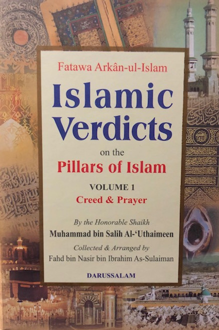 Islamic Verdicts On The Pillars Of Islam- Vol.1 & 2 (Fatawa Arkan Ul-Islam) By Shaykh Muhammad Al-Uthaymeen
