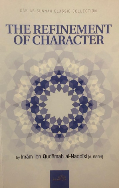The Refinement Of Character By Imam Ibn Qudamah Al-Maqdisi [d.689H}