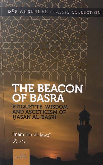 The Beacon Of Basra (Etiquette, Wisdom & Asceticism Of Hasan Al-Basri) By Imam Ibn Al-Jawzi