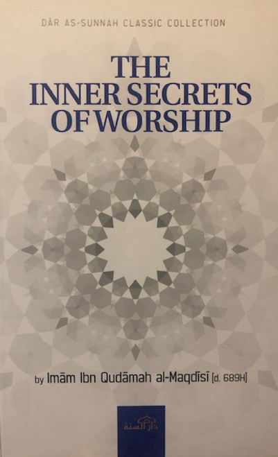 The Inner Secrets Of Worship By Imam Ibn Qudamah Al-Maqdisi[d. 689H]