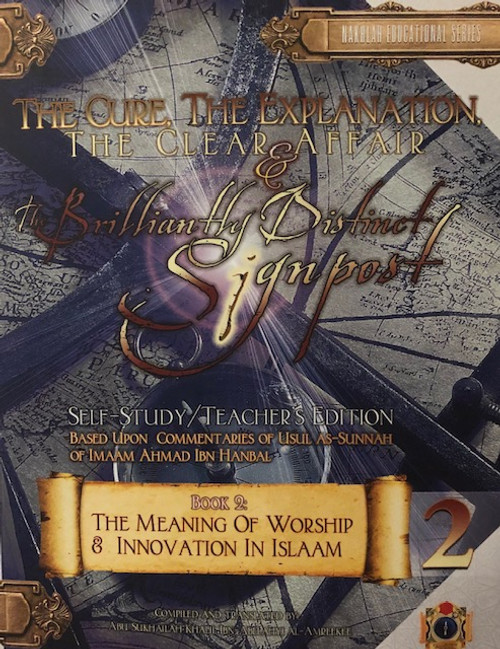 The Cure, The Explanation, The Clear Affair and The Brilliant Distinct Signpost / The Meaning Of Worship & Innovation In Islam-BK 2(Self-Study Teacher's Edition)