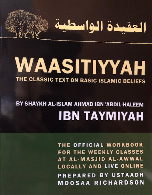Aqeedatil Al-Waasitiyyah (The Classic Text On Basic Islamic Beliefs) By Shaykh Ibn Taymiyah