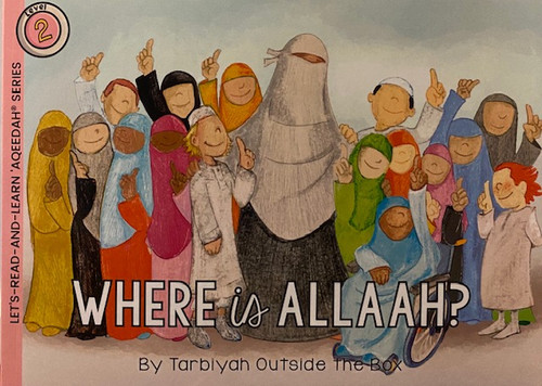 Where Is AllAH ? (LET'S-READ-AND-LEARN-'AQEEDAH SERIES Book 1) By Tarbiyah Outside the Box