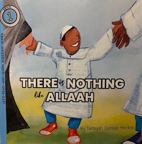 There is Nothing Like Allaah (LET'S-READ-AND-LEARN-'AQEEDAH SERIES BOOK 1) By Tarbiyah Outside The Box