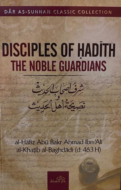 DISCIPLES OF HADITH THE NOBLE GUARDIANS BY AL-KHATIB AL-BAGHDADI [D. 463/1071]