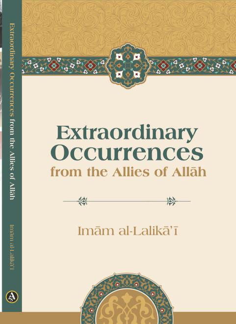 Extraordinary Occurrences from the Allies of Allah By Imām al-Lālikā'ī