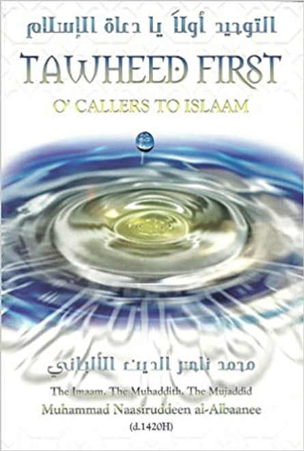 Tawheed First O'Callers To Islaam By Imaam Muhammad Naasiruddeen Al-Albaanee