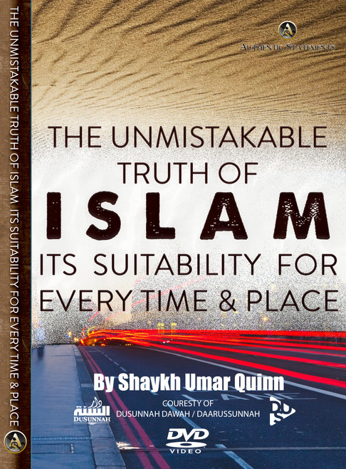 The Unmistakable Truth Of Islam & Its Suitability For Every Time & Place By Umar Quinn