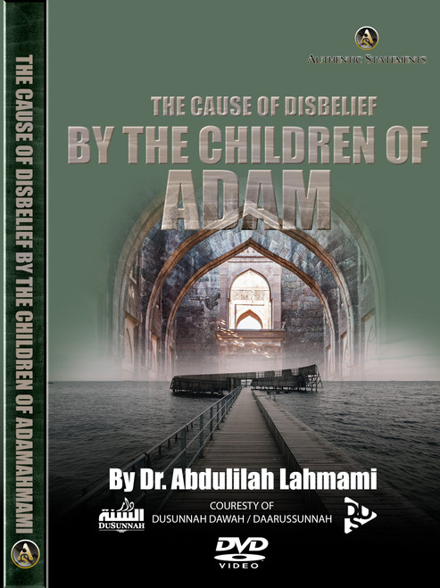 The Cause Of Disbelief By The Children Of Adam By Dr. Abdulilah Lahmami