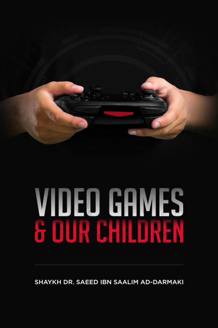 Video Games & Our Children By Shaykh Saeed Ad-Darmaki