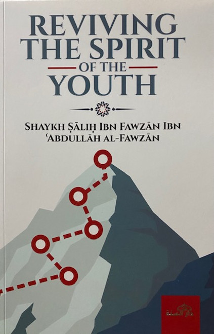 Reviving The Spirit Of The Youth By Shaykh Saalih Al-Fawzaan
