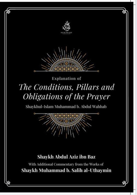 Explantion Of The Conditions,Pillars And Obligations Of The Prayer By Shaykhul -Islam  Muhammad B..Abdul Wahhab