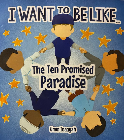 I Want To Be Like: The Ten Promised Paradise By Umm Inaayah