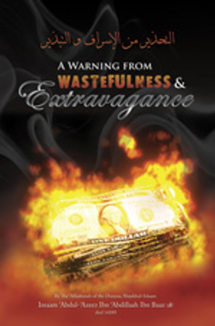A Warning From Wastefulness & Extravagance By Imaam Abdul Azeez ibn Baaz(rahimahullah)