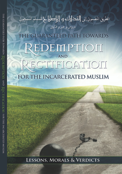 The Guaranteed Path Towards Redemption & Rectification For The Incarcerated Muslim[Lessons,Morals & Verdicts]