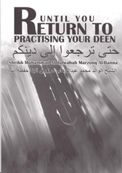 Until You Return To Practising Your Deen By Shaykh Muhammad Abdul Wahab Marzooq AL-Banna (Rahimahullah)