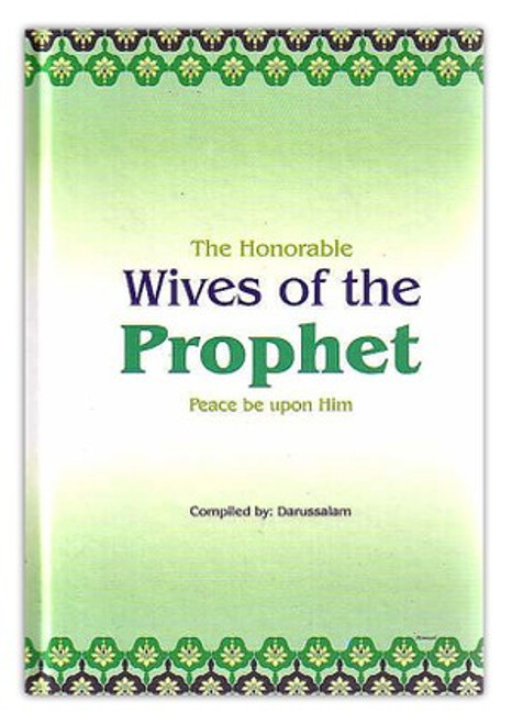 The Honorable Wives Of The Prophet Compiled By Darusalam