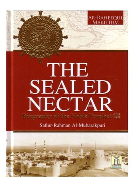 The Seal Nectar(Bio. Of The Noble Prophet)Revised Edition By Safiur Rahman Al-Mubarakpuri