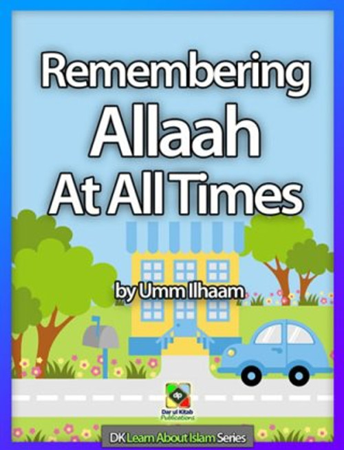 Remember Allah At All Times by Umm Ilhaam