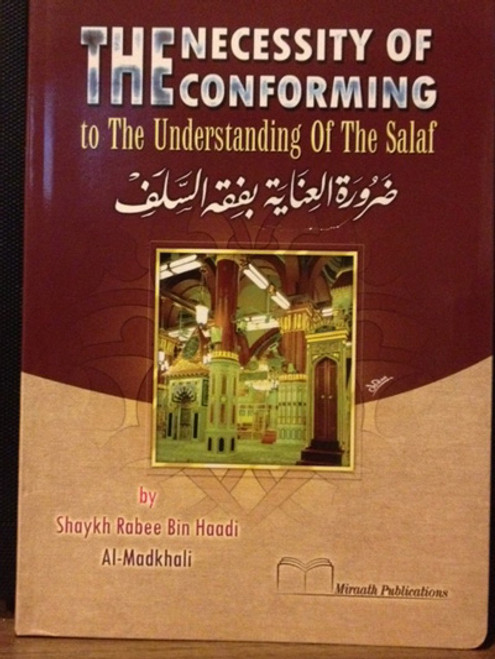 The Necessity Of Conforming To The Understanding Of The Salaf By Shaykh Rabee'Al Madkhali