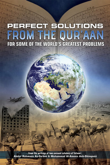 """Perfect Soloutions From The Qur'aan For Some Of The World's Greatest Problems"""" From The Writings Of Two Eminent Scholars Of Tafseer:Abdur Rahman As-Sa'dee & Muhammad Al-Ameen Ash-Shinqeeti"""