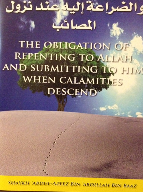The Obligation of repenting to Allah & Sumbitting to him when calmities descend by Shaykh Abdul Azeez bin Baaz