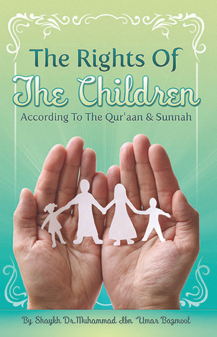 The Rights Of The Children (according To The Qur'aan & Sunnah) By Shaykh Muhammad Baazmool
