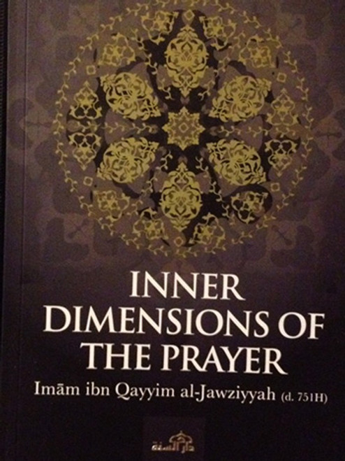 Inner Demensions Of The Prayer By Imam Ibn Qayyim Al-Jawziyyah(d.751H)