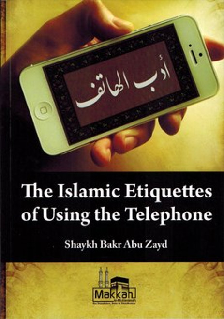 The Islamic Etiquettes Of Using The Telephone By Shaykh Bakr Abu Zayd
