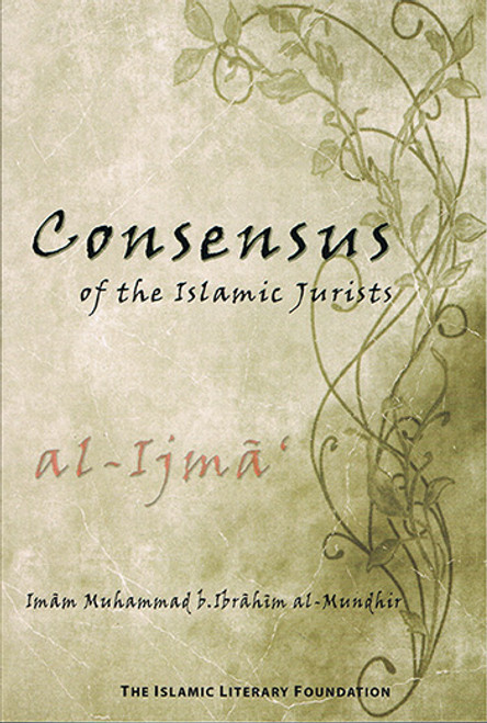 Consensus Of The Islamic Jurists (al-ijmaa) By Imam Muhammad al-Mundhir