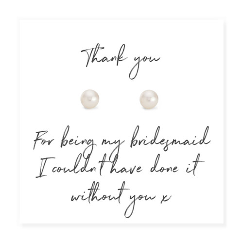 "Gift to say thank you to your bridesmaids, pearl earrings have sterling silver posts  with a message card with the words ""thank you for being my bridesmaid I couldn't have done it without you"""