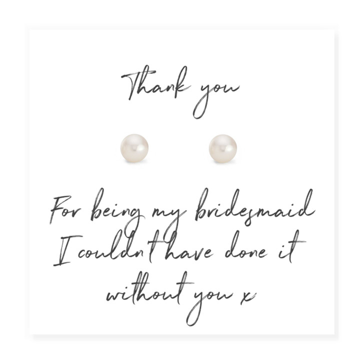 """Gift to say thank you to your bridesmaids, pearl earrings have sterling silver posts  with a message card with the words """"thank you for being my bridesmaid I couldn't have done it without you"""""""