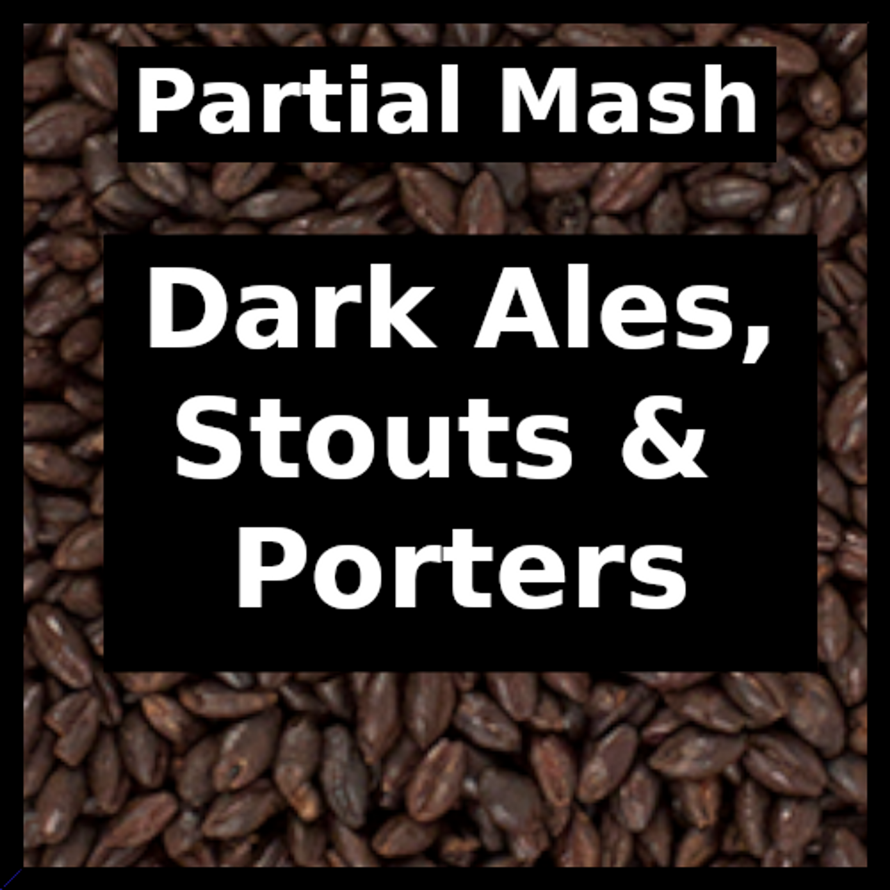 Dark Ales, Stouts & Porters - Partial Mash