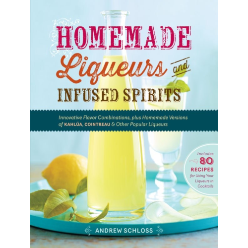 Homemade Liqueurs and Infused Spirits Book