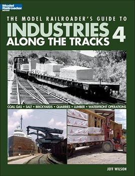 Model Railroader's Guide to Industries Along the Tracks 4 by Jeff Wilson