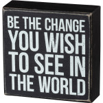 Be The Change You Wish To See Box Sign
