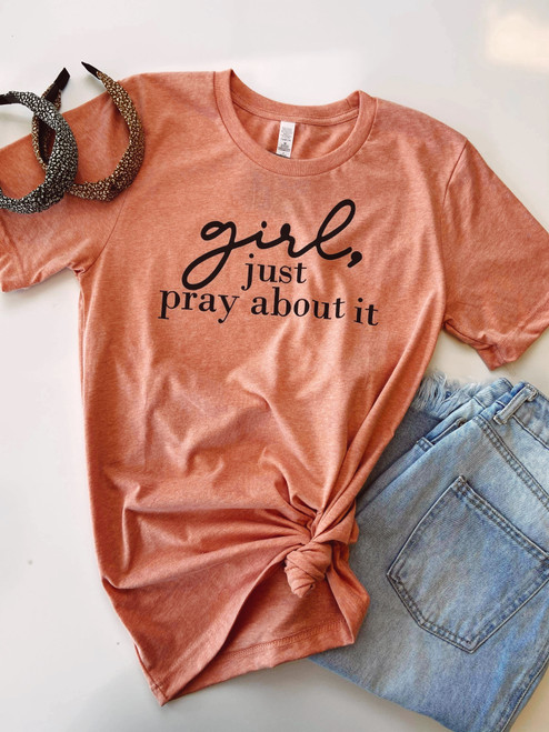 Girl Just Pray About It Graphic Tee