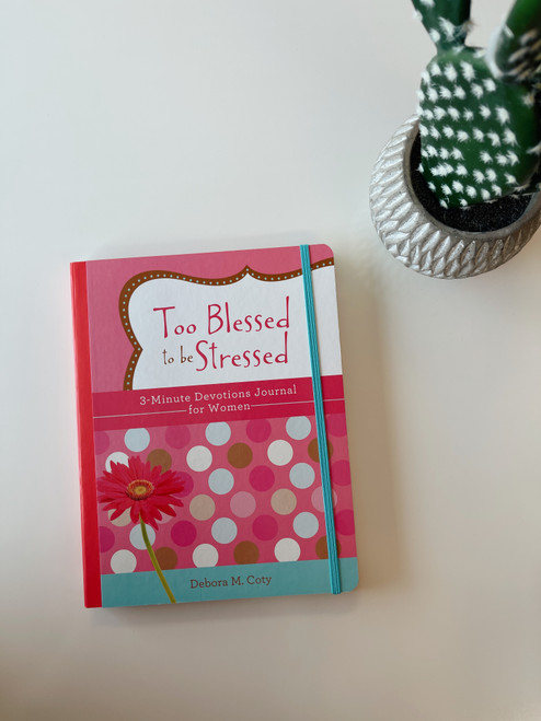 To Blessed to be Stressed 3 Minute Devotions for Women